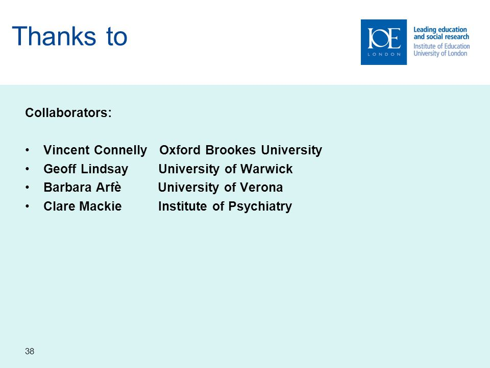 Thanks to Collaborators: Vincent Connelly Oxford Brookes University