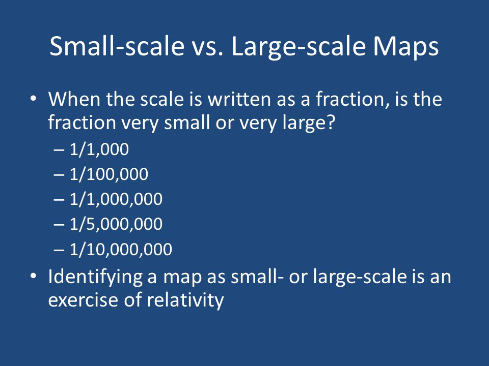 Small-scale vs. Large-scale Maps