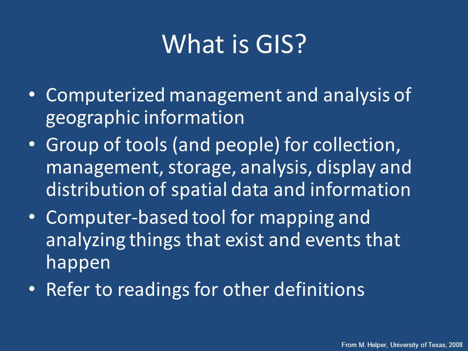 What is GIS Computerized management and analysis of geographic information.