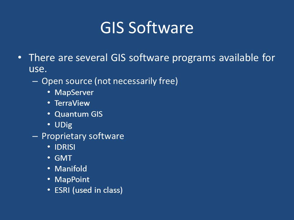 GIS Software There are several GIS software programs available for use. Open source (not necessarily free)