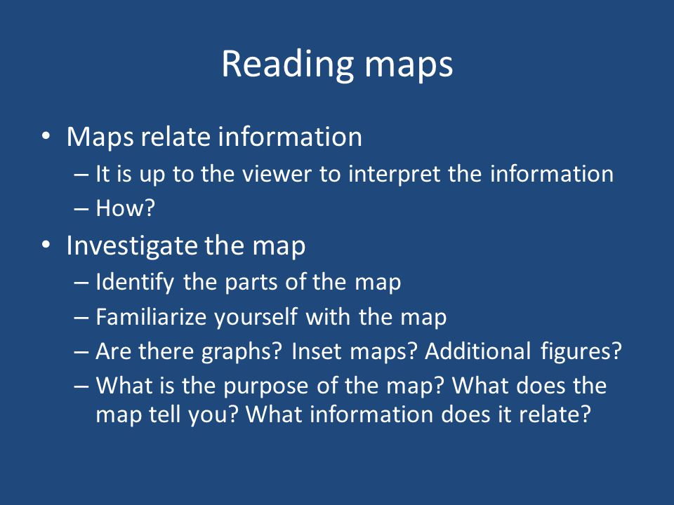 Reading maps Maps relate information Investigate the map