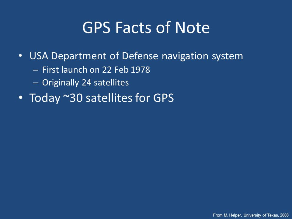 GPS Facts of Note Today ~30 satellites for GPS