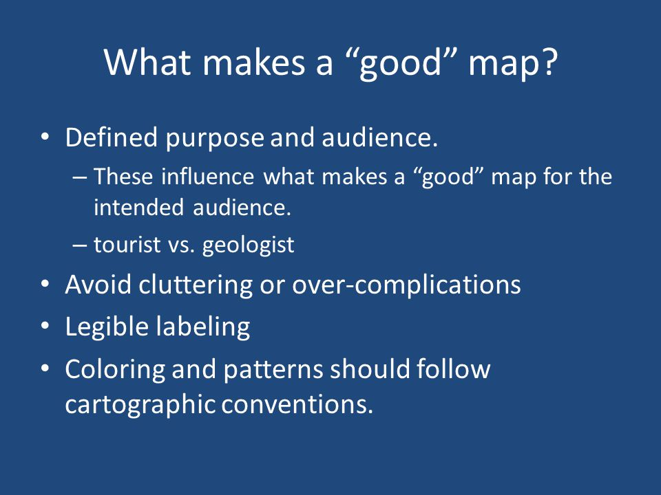 What makes a good map Defined purpose and audience.
