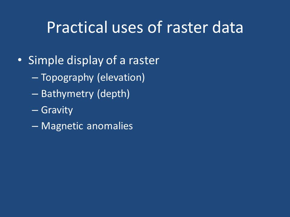 Practical uses of raster data
