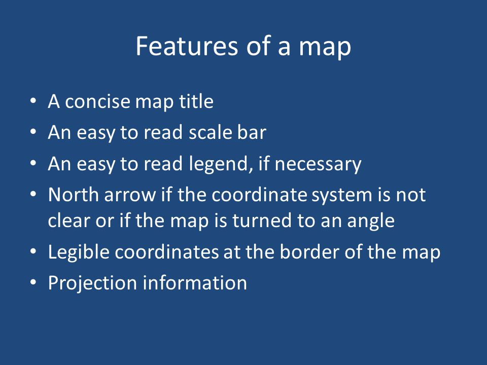 Features of a map A concise map title An easy to read scale bar