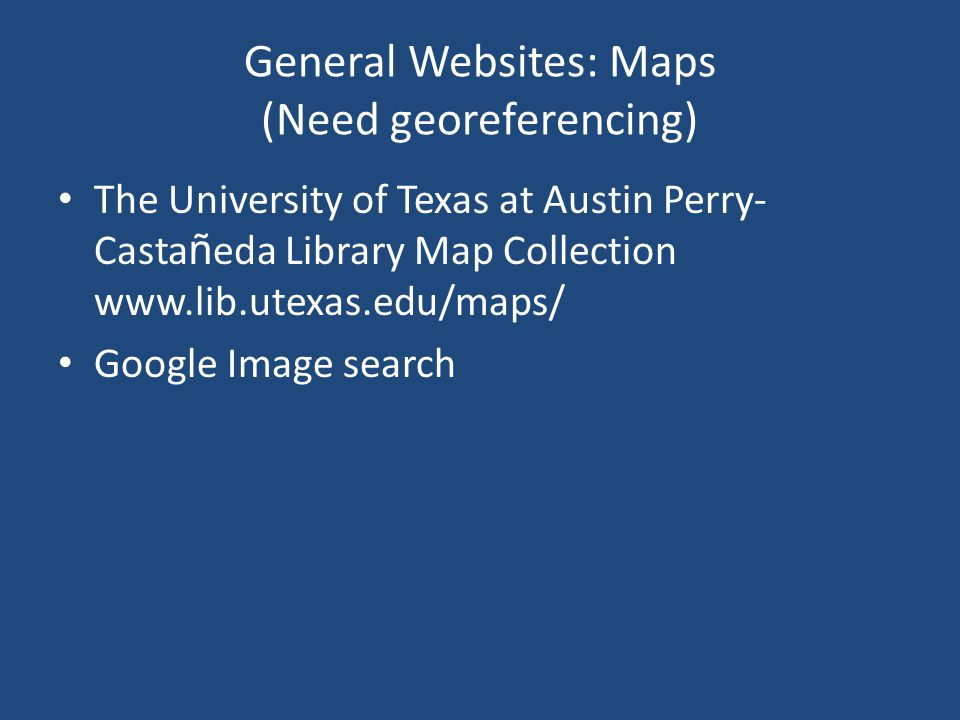 General Websites: Maps (Need georeferencing)