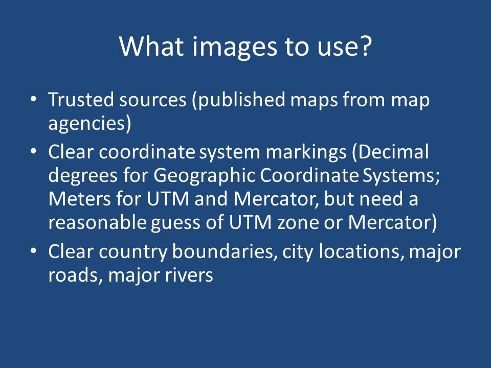 What images to use Trusted sources (published maps from map agencies)