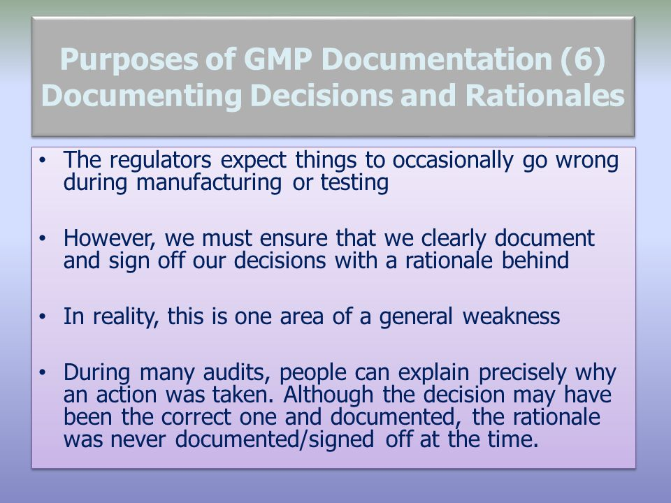 Purposes of GMP Documentation (6) Documenting Decisions and Rationales