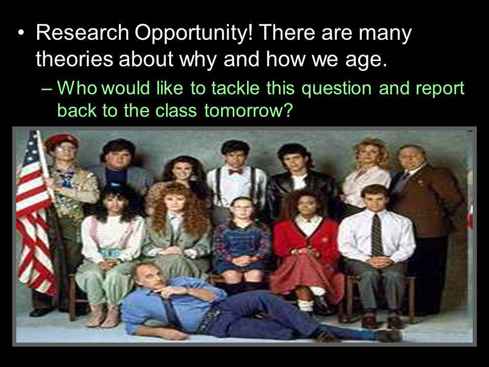 Research Opportunity! There are many theories about why and how we age.