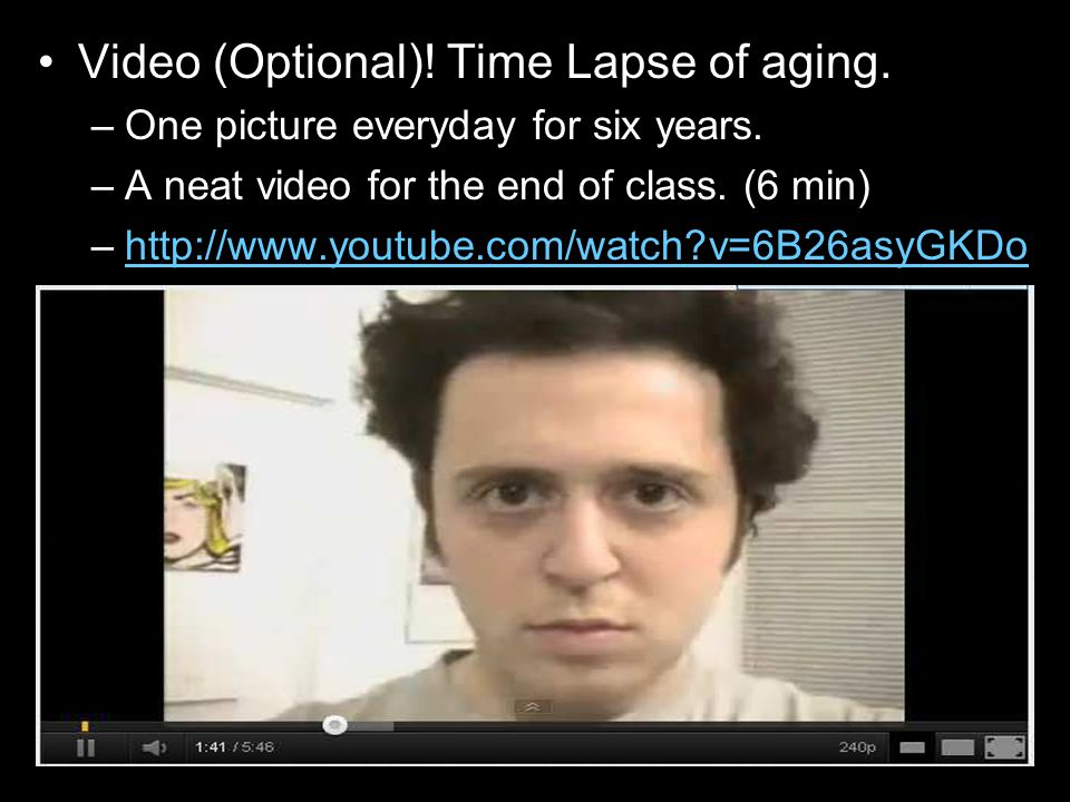 Video (Optional)! Time Lapse of aging.