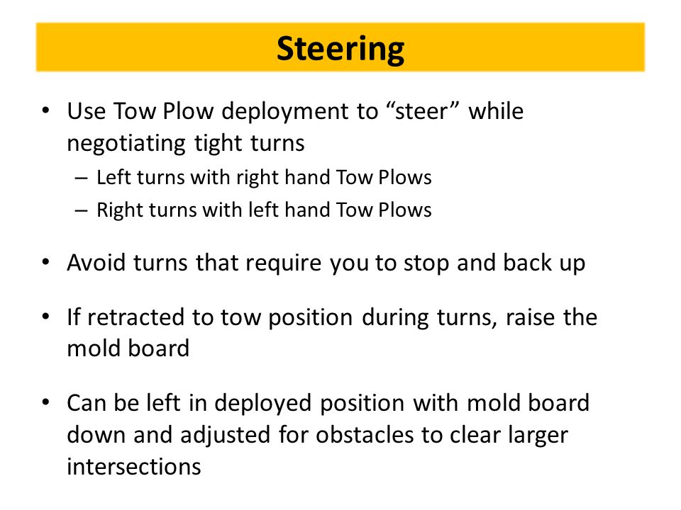 Steering Use Tow Plow deployment to steer while negotiating tight turns. Left turns with right hand Tow Plows.