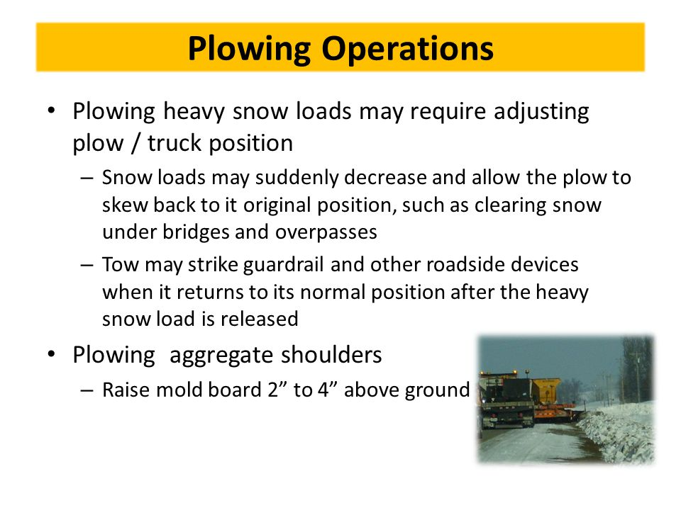 Plowing Operations Plowing heavy snow loads may require adjusting plow / truck position.