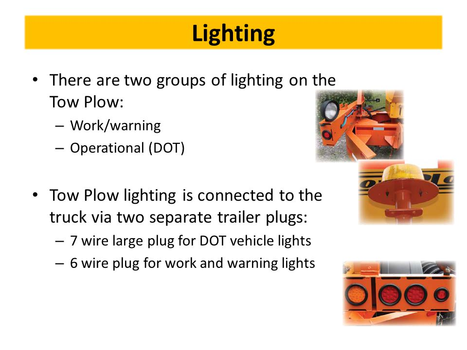Lighting There are two groups of lighting on the Tow Plow: