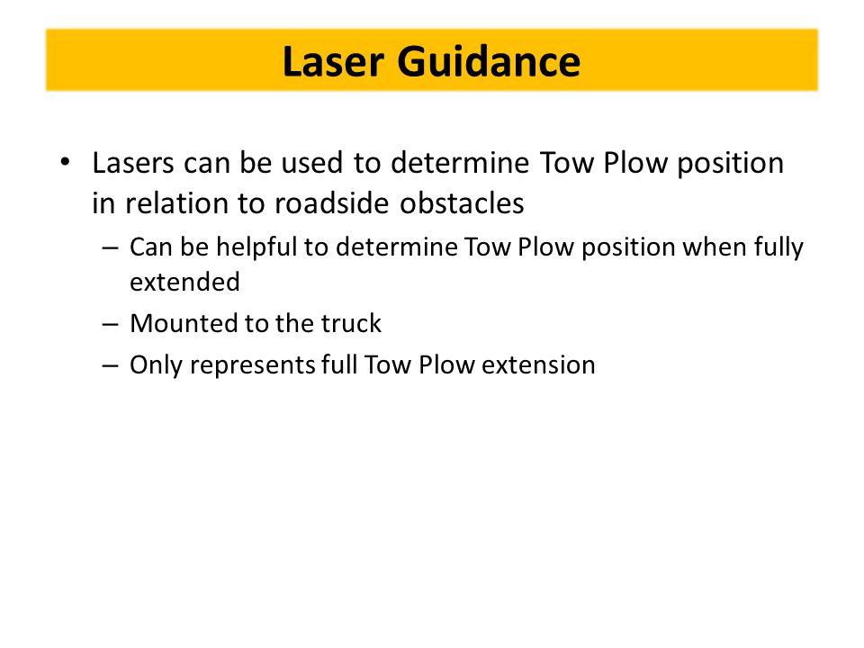 Laser Guidance Lasers can be used to determine Tow Plow position in relation to roadside obstacles.