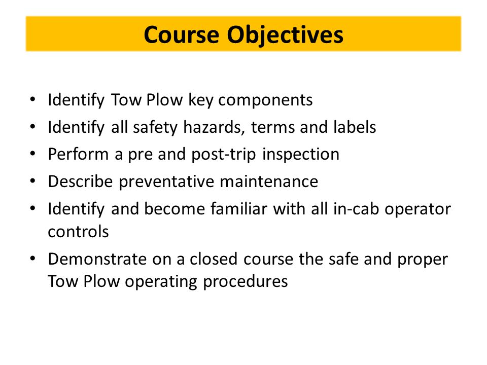 Course Objectives Identify Tow Plow key components