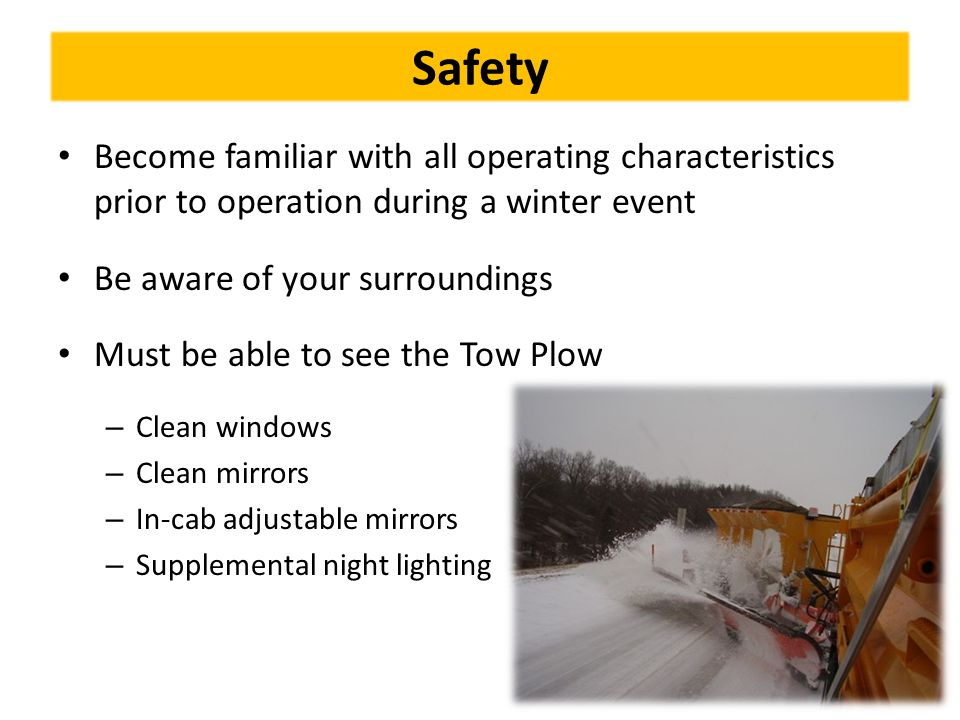 Safety Become familiar with all operating characteristics prior to operation during a winter event.