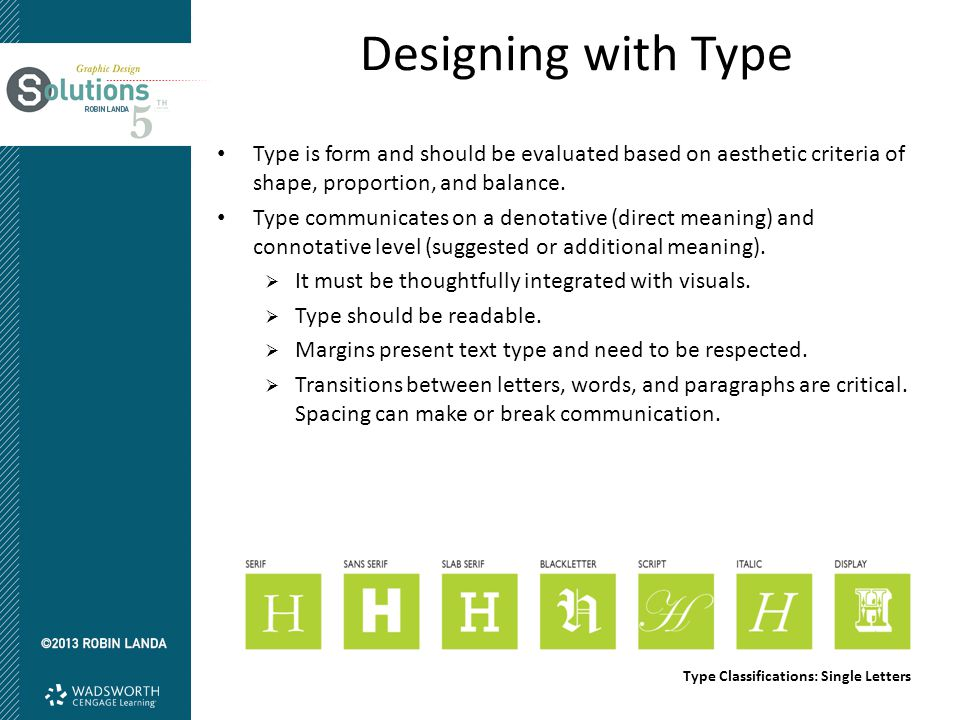 Designing with Type Type is form and should be evaluated based on aesthetic criteria of shape, proportion, and balance.