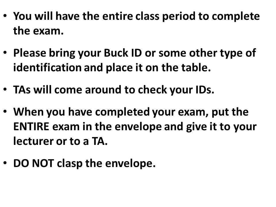 You will have the entire class period to complete the exam.