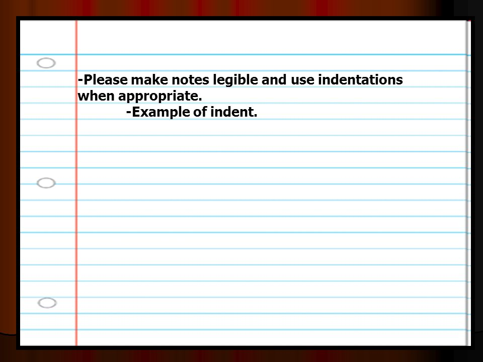 -Please make notes legible and use indentations when appropriate