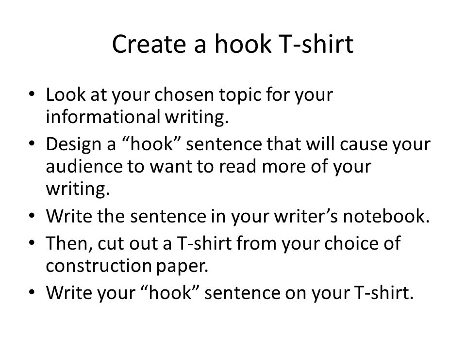 Create a hook T-shirt Look at your chosen topic for your informational writing.
