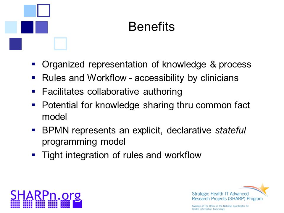 Benefits Organized representation of knowledge & process