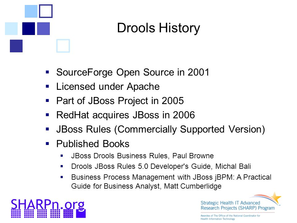 Drools History SourceForge Open Source in 2001 Licensed under Apache