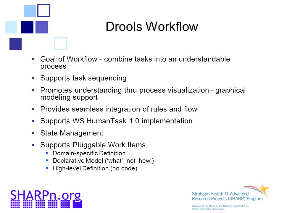 Drools Workflow Goal of Workflow - combine tasks into an understandable process. Supports task sequencing.