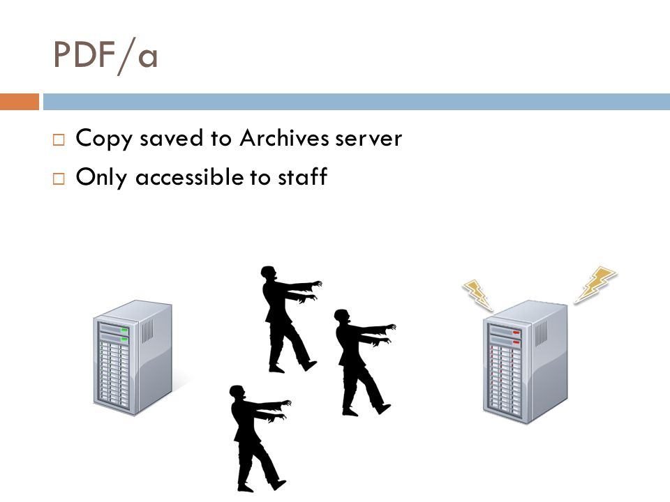 PDF/a Copy saved to Archives server Only accessible to staff