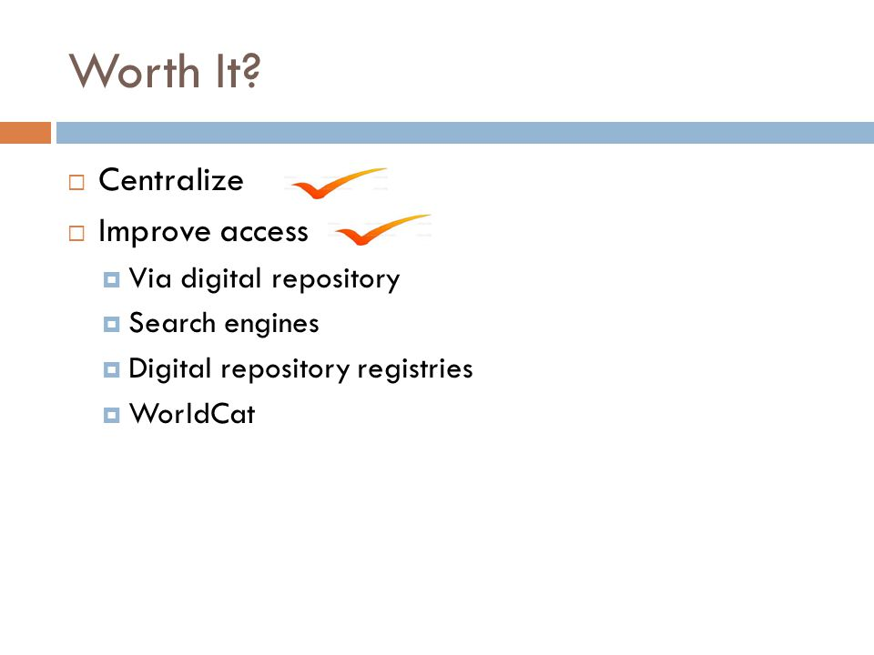 Worth It Centralize Improve access Via digital repository