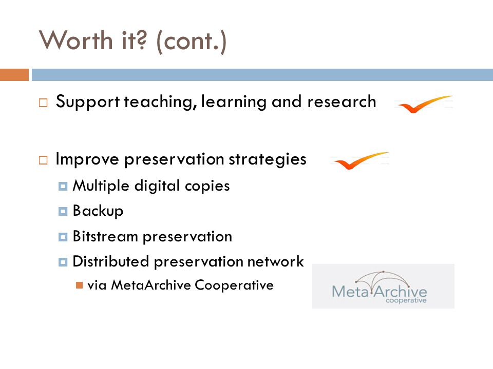 Worth it (cont.) Support teaching, learning and research
