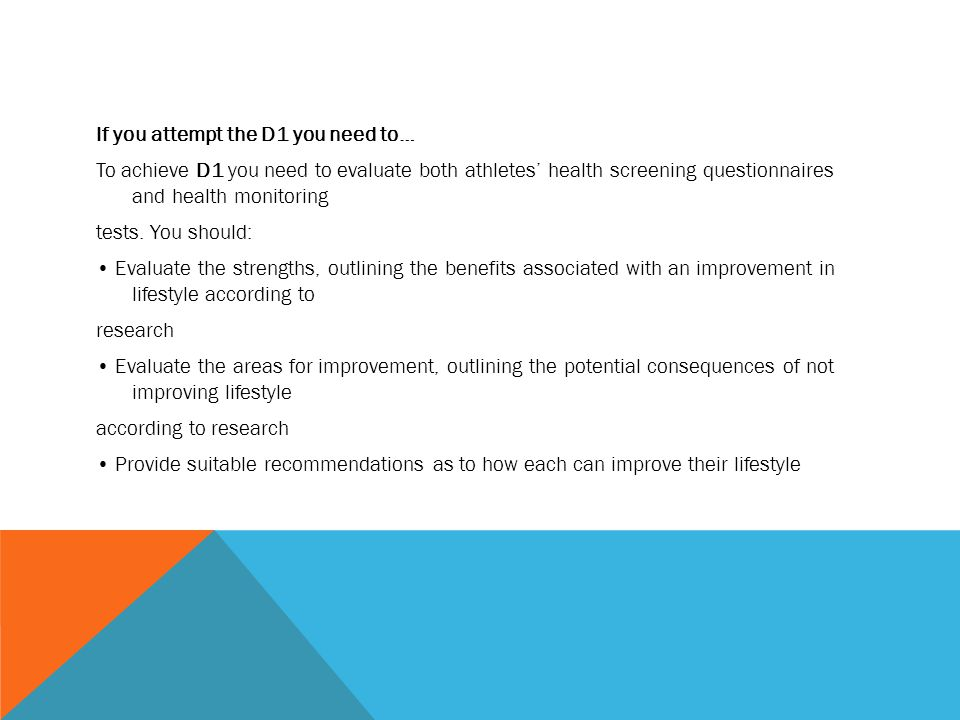If you attempt the D1 you need to… To achieve D1 you need to evaluate both athletes' health screening questionnaires and health monitoring tests.