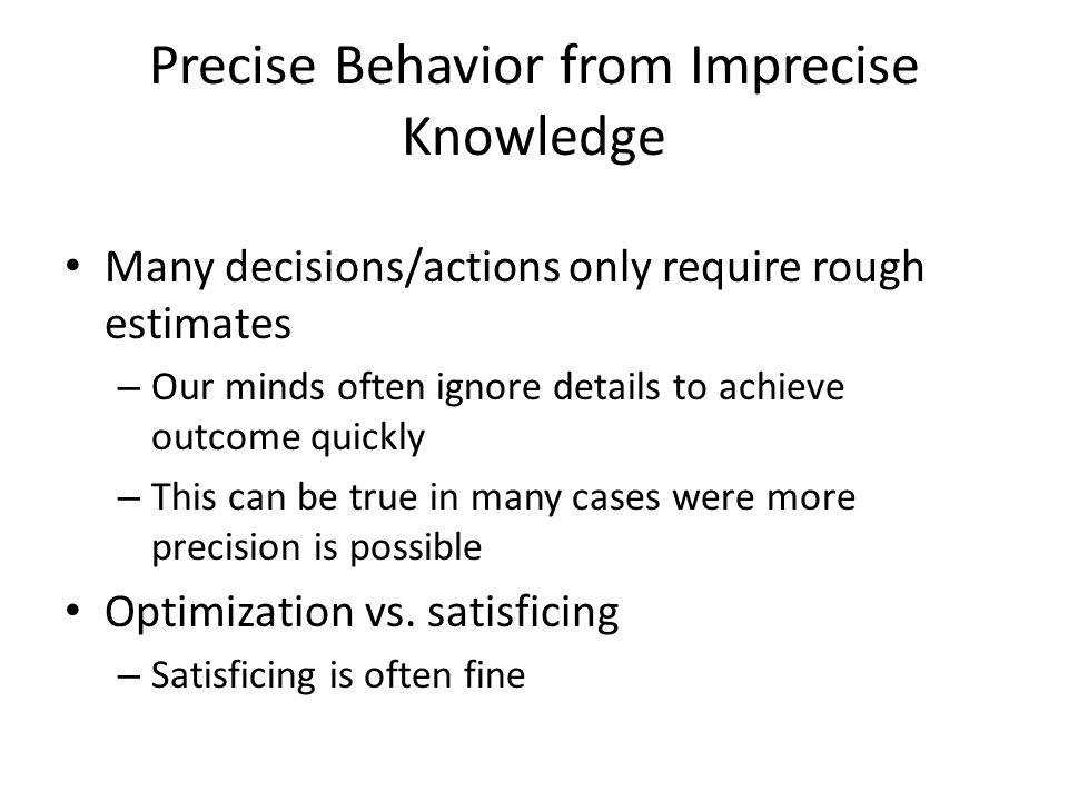 Precise Behavior from Imprecise Knowledge