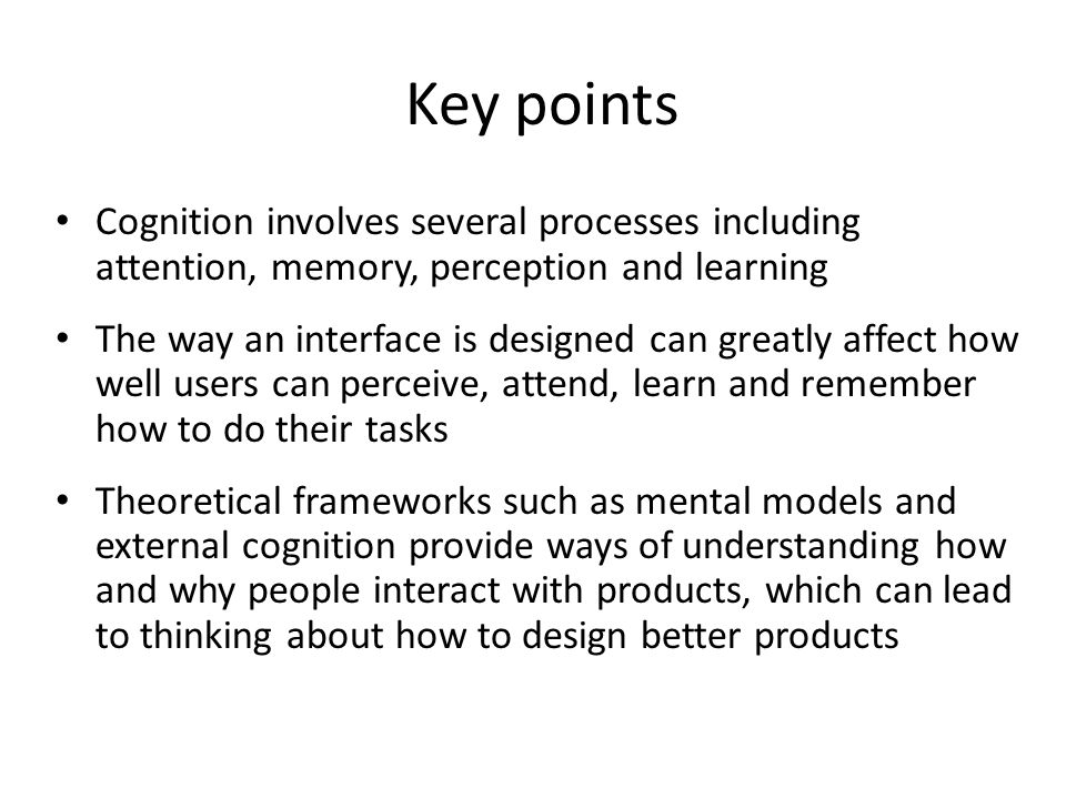 Key points Cognition involves several processes including attention, memory, perception and learning.