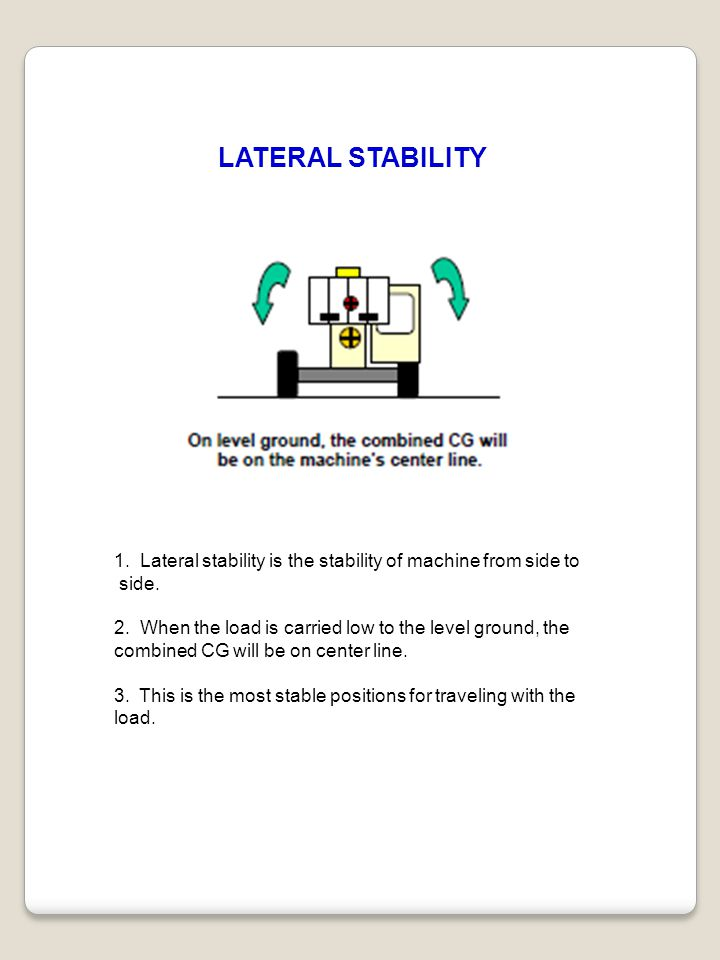 LATERAL STABILITY 1. Lateral stability is the stability of machine from side to. side.