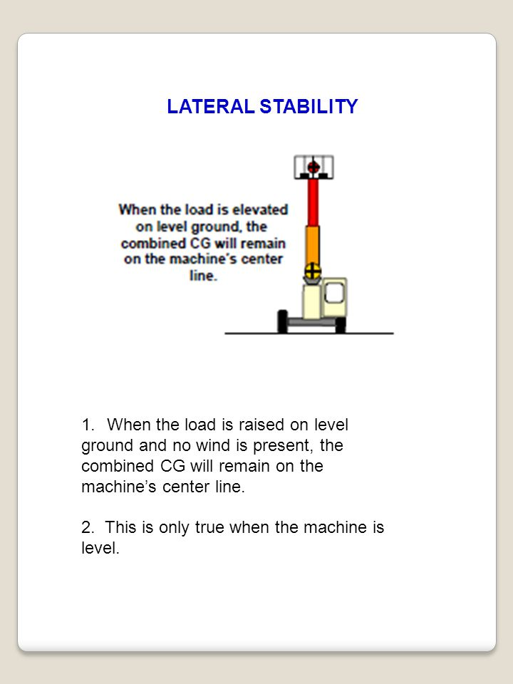 LATERAL STABILITY When the load is raised on level