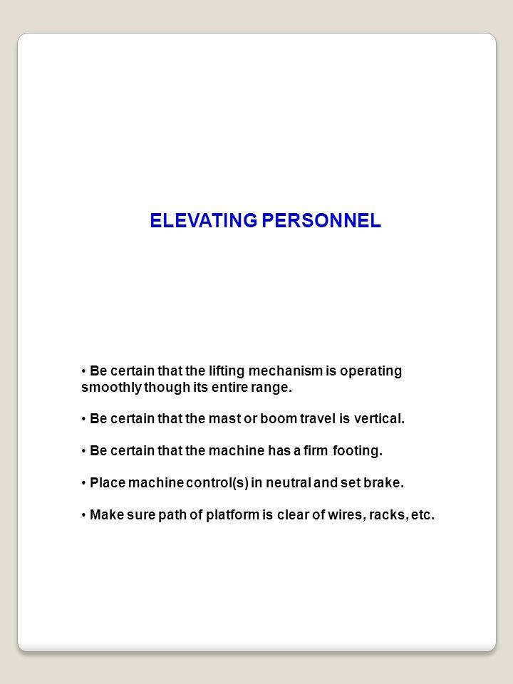 ELEVATING PERSONNEL • Be certain that the lifting mechanism is operating smoothly though its entire range.
