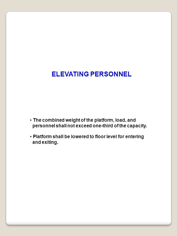 ELEVATING PERSONNEL • The combined weight of the platform, load, and