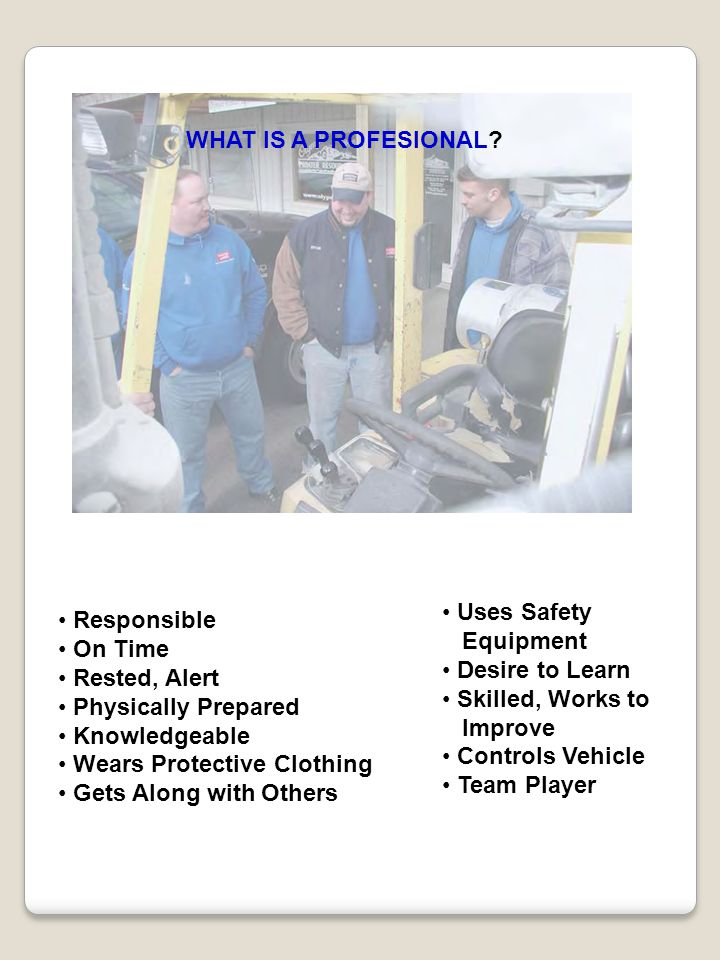 WHAT IS A PROFESIONAL • Uses Safety. Equipment. • Desire to Learn. • Skilled, Works to. Improve.