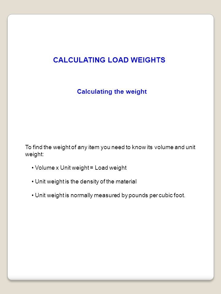 CALCULATING LOAD WEIGHTS Calculating the weight