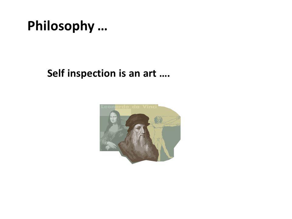 Philosophy … Self inspection is an art ….