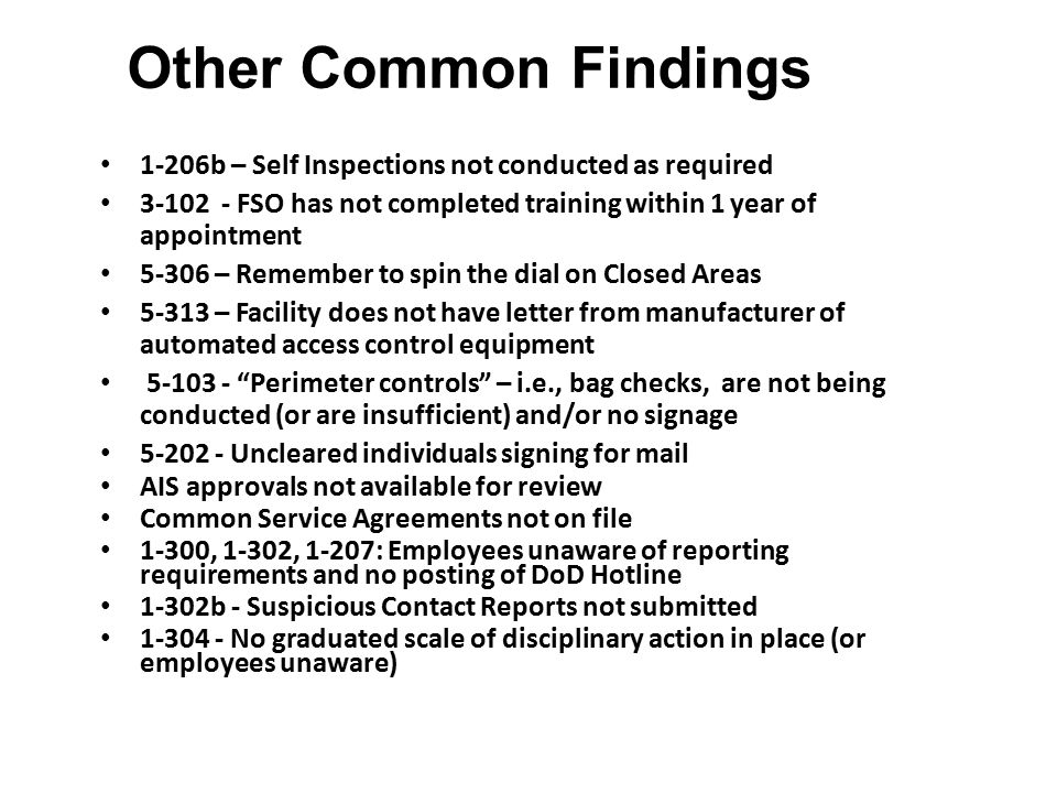 Other Common Findings 1-206b – Self Inspections not conducted as required. 3-102 - FSO has not completed training within 1 year of appointment.