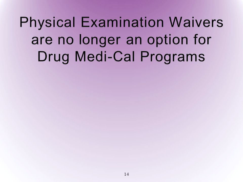 Physical Examination Waivers are no longer an option for Drug Medi-Cal Programs