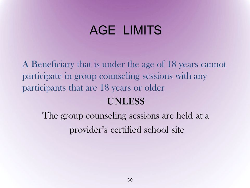 A Beneficiary that is under the age of 18 years cannot participate in group counseling sessions with any participants that are 18 years or older