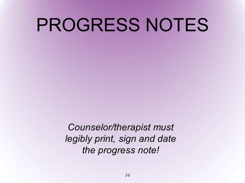 PROGRESS NOTES Counselor/therapist must legibly print, sign and date the progress note!