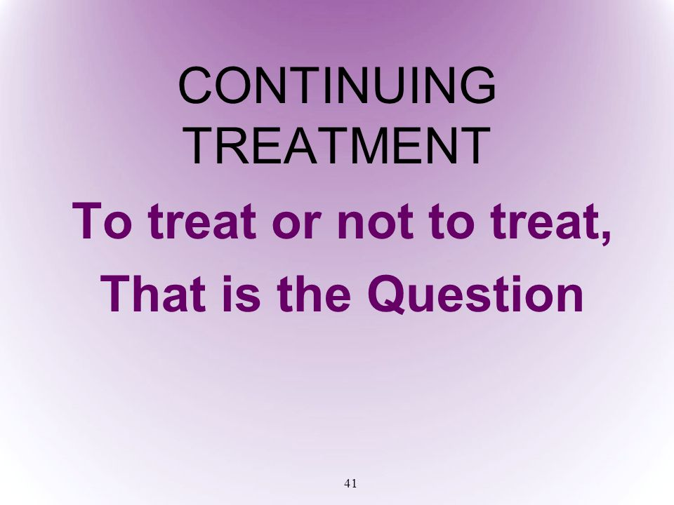 To treat or not to treat, That is the Question