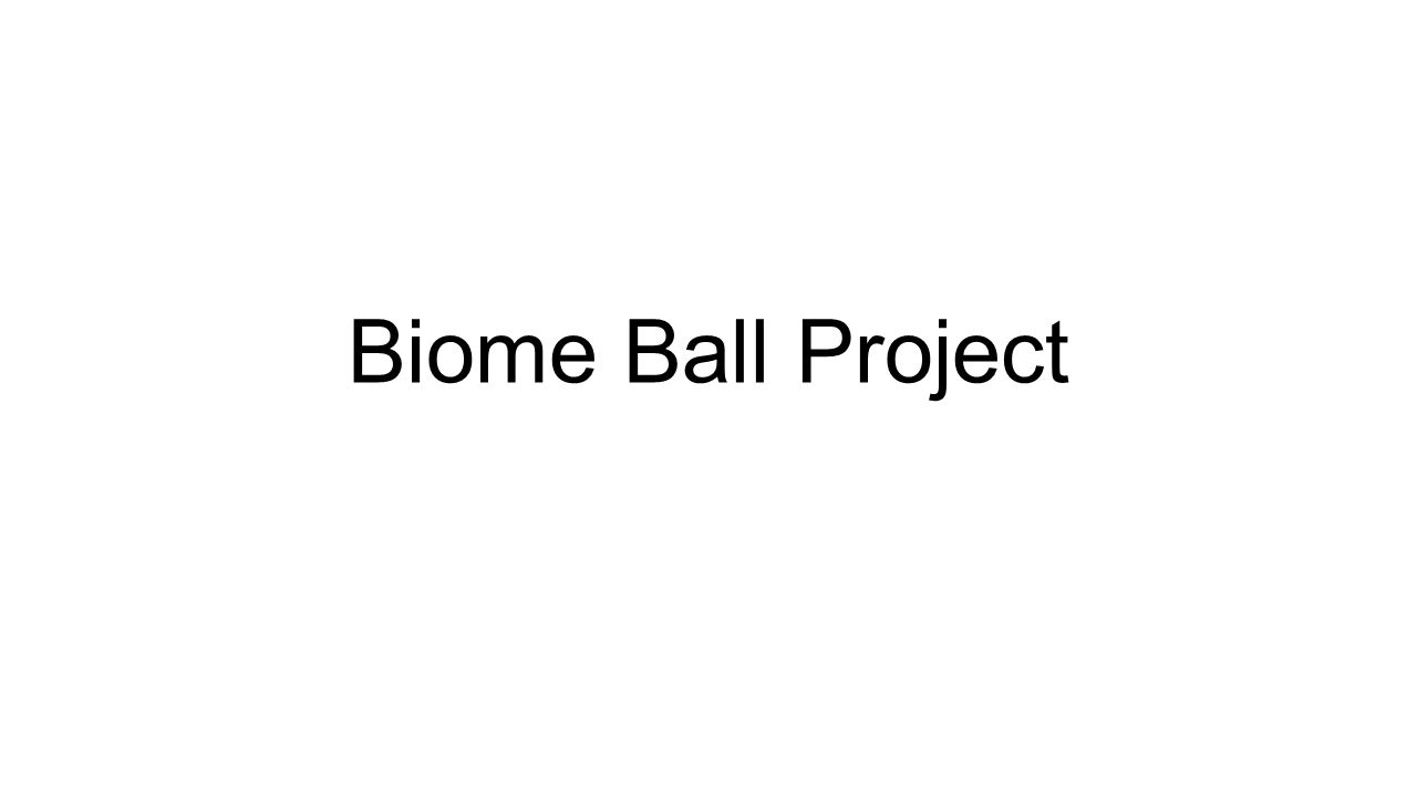 Biome Ball Project