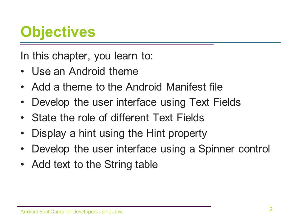 Objectives In this chapter, you learn to: Use an Android theme