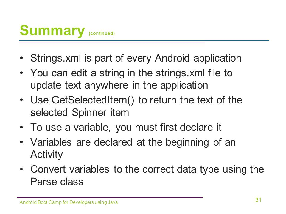 Summary (continued) Strings.xml is part of every Android application