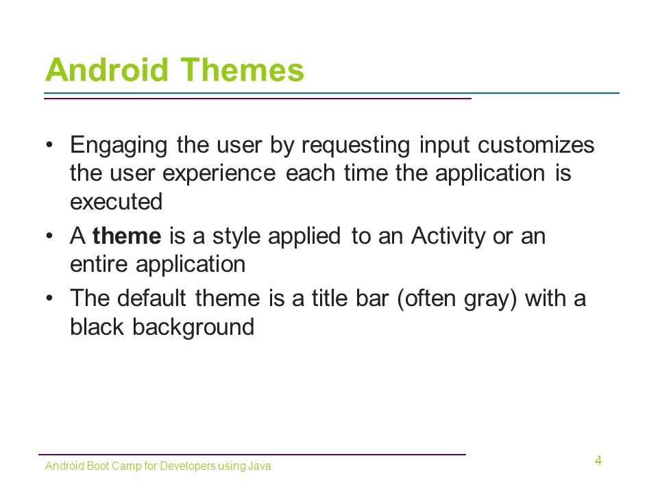 Android Themes Engaging the user by requesting input customizes the user experience each time the application is executed.