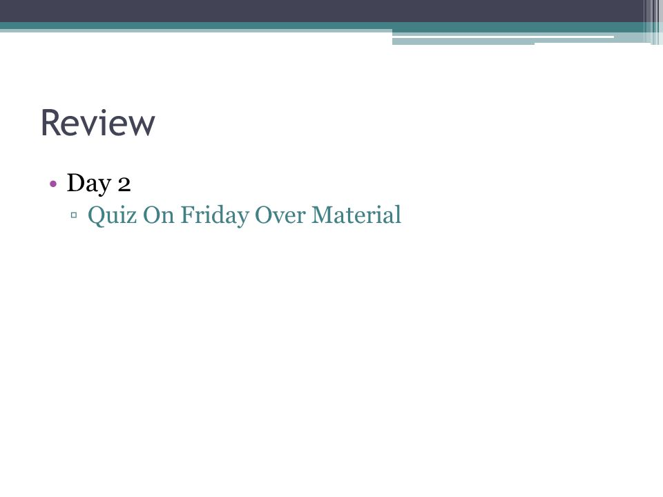 Review Day 2 Quiz On Friday Over Material